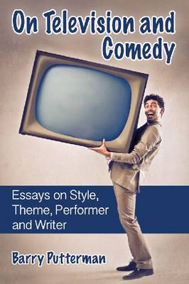 On Television and Comedy: Essays on Style, Theme, Performer and Writer (Paperback)