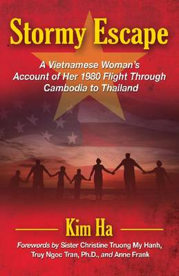 Stormy Escape: A Vietnamese Woman's Account of Her 1980 Flight Through Cambodia to Thailand (Paperback)