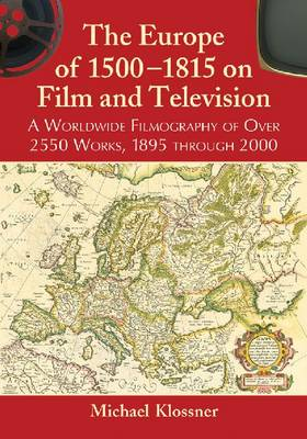 The Europe of 1500-1815 on Film and Television: A Worldwide Filmography of Over 2550 Works, 1895 through 2000 (Paperback)