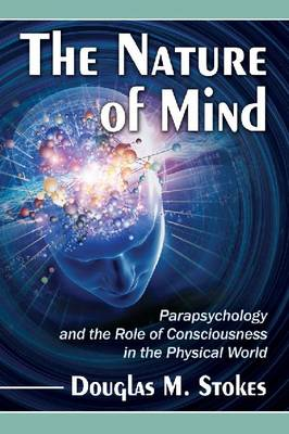 The Nature of Mind: Parapsychology and the Role of Consciousness in the Physical World (Paperback)