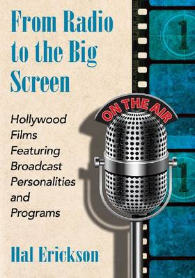 From Radio to the Big Screen: Hollywood Films Featuring Broadcast Personalities and Programs (Paperback)