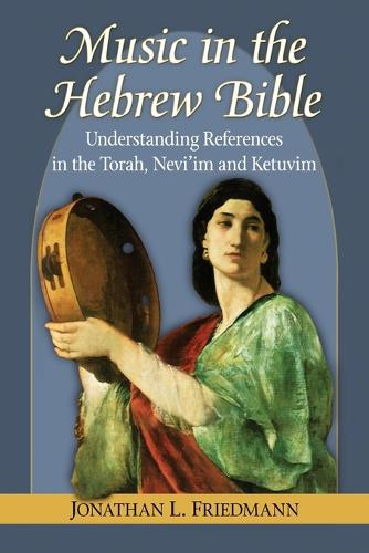 Music in the Hebrew Bible: Understanding References in the Torah, Nevi'im and Ketuvim (Paperback)