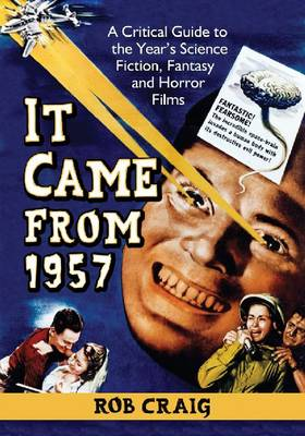 It Came from 1957: A Critical Guide to the Year's Science Fiction, Fantasy and Horror Films (Paperback)