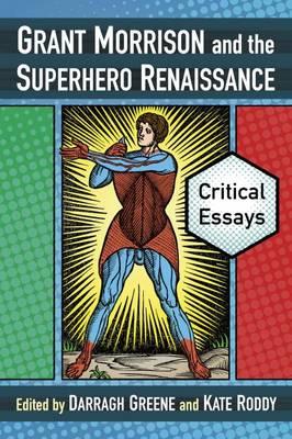 Grant Morrison and the Superhero Renaissance: Critical Essays (Paperback)
