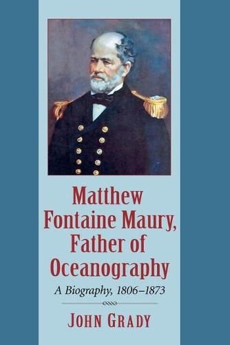 Matthew Fontaine Maury, Father of Oceanography: A Biography, 1806-1873 (Paperback)