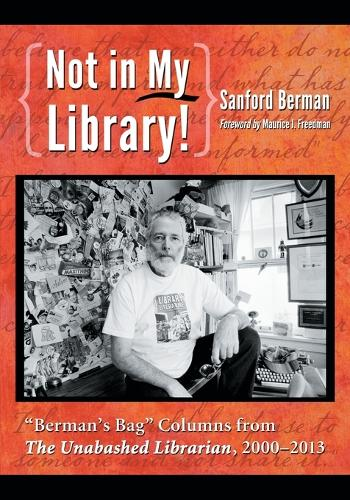 """Not in My Library!: Berman's Bag"""""""" Columns from The Unabashed Librarian, 2001-2013 (Paperback)"""