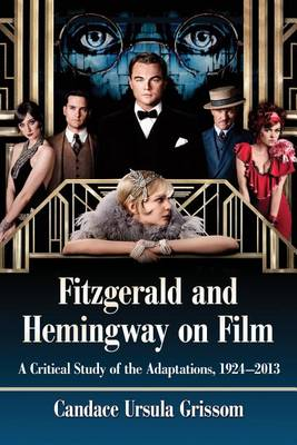 Fitzgerald and Hemingway on Film: A Critical Study of the Adaptations, 1924-2013 (Paperback)
