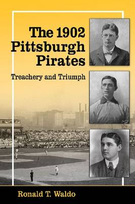 The 1902 Pittsburgh Pirates: Treachery and Triumph (Paperback)