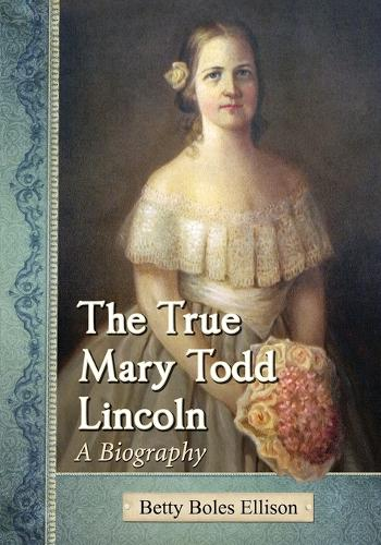 The True Mary Todd Lincoln: A Biography (Paperback)