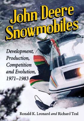 John Deere Snowmobiles: Development, Production, Competition and Evolution, 1971-1983 (Paperback)