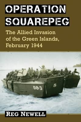 Operation Squarepeg: The Allied Invasion of the Green Islands, February 1944 (Paperback)