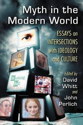 Myth in the Modern World: Essays on Intersections with Ideology and Culture (Paperback)