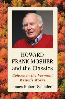 Howard Frank Mosher and the Classics: Echoes in the Vermont Writer's Works (Paperback)