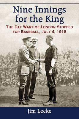 Nine Innings for the King: The Day Wartime London Stopped for Baseball, July 4, 1918 (Paperback)