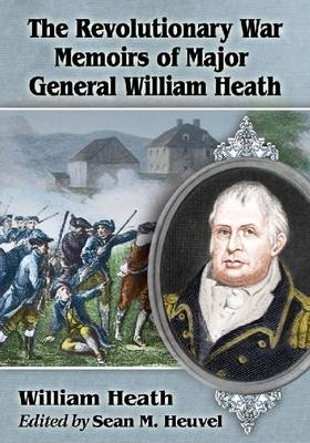 The Revolutionary War Memoirs of Major General William Heath (Paperback)