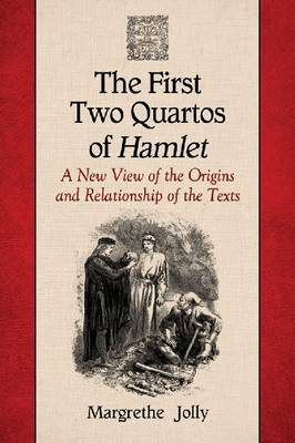 The First Two Quartos of Hamlet: A New View of the Origins and Relationship of the Texts (Paperback)
