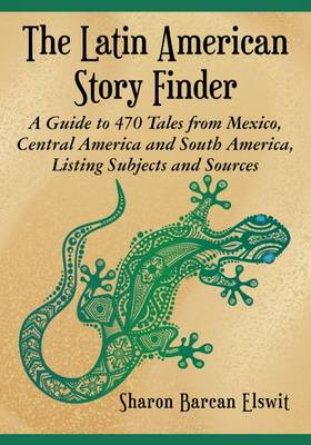 The Latin American Story Finder: A Guide to 470 Tales from Mexico, Central America and South America, Listing Subjects and Sources (Paperback)