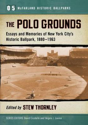 The Polo Grounds: Essays and Memories of New York City's Historic Ballpark, 1913-1960 - McFarland Historic Ballparks (Paperback)