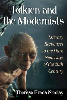 Tolkien and the Modernists: Literary Responses to the Dark New Days of the 20th Century (Paperback)