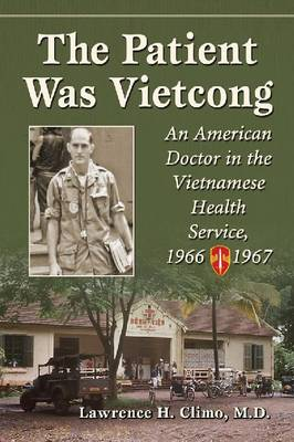 The Patient Was Vietcong: An American Doctor in the Vietnamese Health Service, 1966-1967 (Paperback)