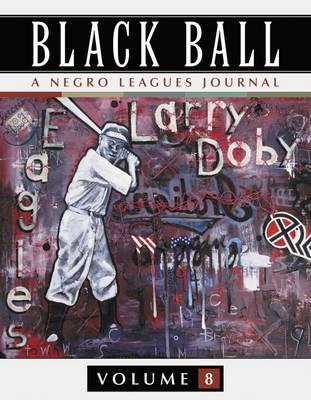 Black Ball: A Negro Leagues Journal, Volume 8 (Paperback)