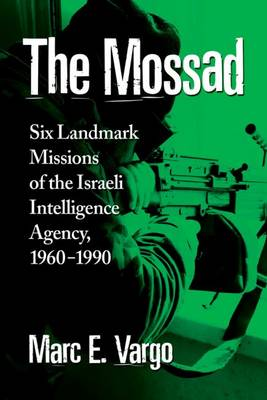 The Mossad: Six Landmark Missions of the Israeli Intelligence Agency, 1960-1990 (Paperback)