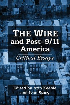 The Wire and America's Dark Corners: Essays on a Post-9/11 Urban Dystopia (Paperback)