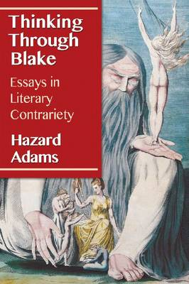 Thinking Through Blake: Essays in Literary Contrariety (Paperback)