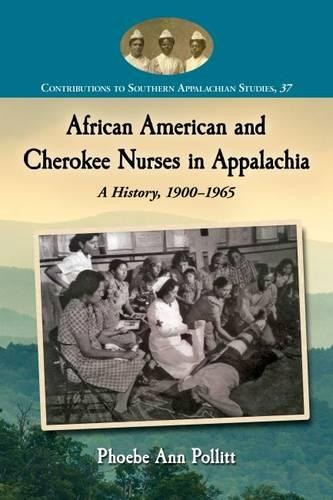 African American and Cherokee Nurses in Appalachia: A History, 1900-1965 - Contributions to Southern Appalachian Studies (Paperback)