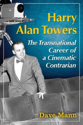 Harry Alan Towers: The Transnational Career of a Cinematic Contrarian (Paperback)
