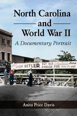 North Carolina and World War II: A Documentary Portrait (Paperback)