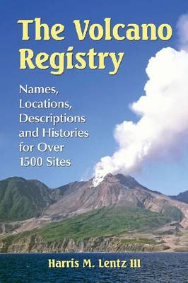 The Volcano Registry: Names, Locations, Descriptions and Histories for Over 1500 Sites (Paperback)