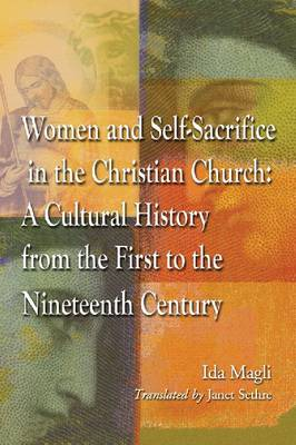 Women and Self-Sacrifice in the Christian Church: A Cultural History from the First to the Nineteenth Century (Paperback)