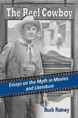 The Reel Cowboy: Essays on the Myth in Movies and Literature (Paperback)