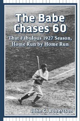 The Babe Chases 60: That Fabulous 1927 Season, Home Run by Home Run (Paperback)