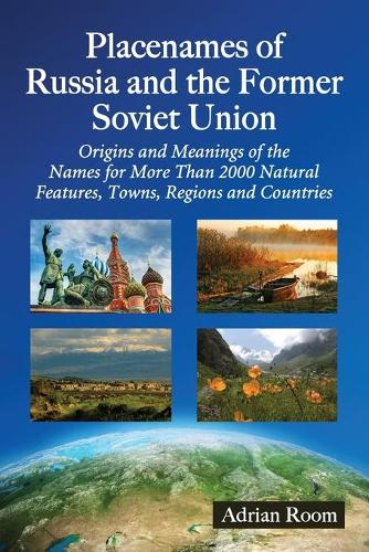Placenames of Russia and the Former Soviet Union: Origins and Meanings of the Names for Over 2000 Natural Features, Towns, Regions and Countries (Paperback)