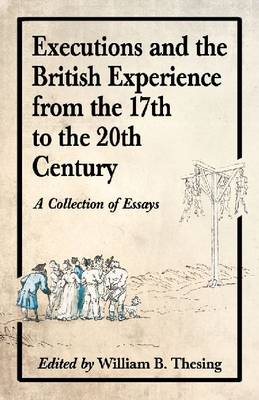 Executions and the British Experience from the 17th to the 20th Century: A Collection of Essays (Paperback)