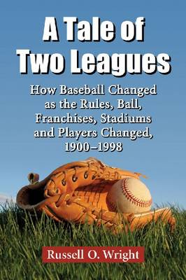 A Tale of Two Leagues: How Baseball Changed as the Rules, Ball, Franchises, Stadiums and Players Changed, 1900-1998 (Paperback)