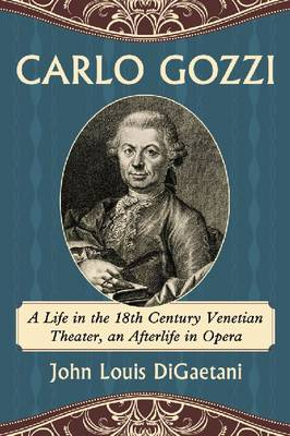 Carlo Gozzi: A Life in the 18th Century Venetian Theater, an Afterlife in Opera (Paperback)