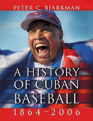 A History of Cuban Baseball, 1864-2006 (Paperback)