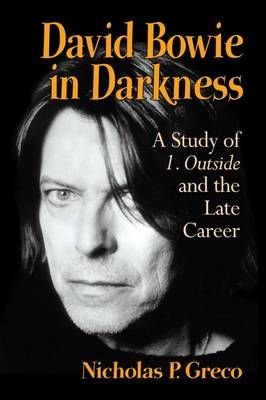 David Bowie in Darkness: A Study of 1. Outside and the Late Career (Paperback)