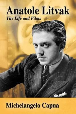 Anatole Litvak: The Life and Films (Paperback)