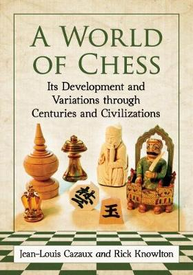 A World of Chess: Its Development and Variations through Centuries and Civilizations (Paperback)