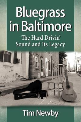 Bluegrass in Baltimore: The Hard Drivin' Sound and Its Legacy (Paperback)