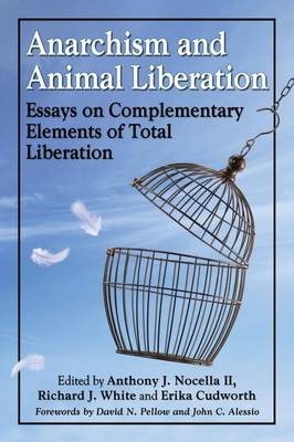 Anarchism and Animal Liberation: Essays on Complementary Elements of Total Liberation (Paperback)
