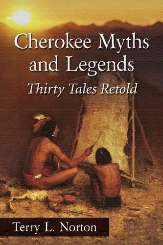 Cherokee Myths and Legends: Thirty Tales Retold (Paperback)