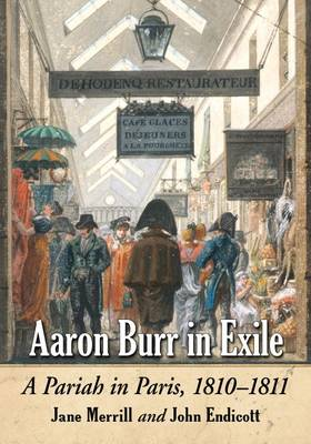 Aaron Burr in Exile: A Pariah in Paris, 1810-1811 (Paperback)