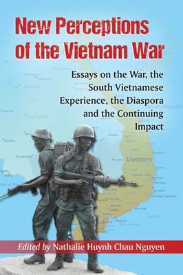 New Perceptions of the Vietnam War: Essays on the War, the South Vietnamese Experience, the Diaspora and the Continuing Impact (Paperback)