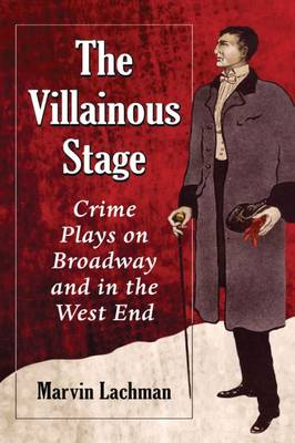 The Villainous Stage: Crime Plays on Broadway and in the West End (Paperback)