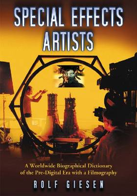 Special Effects Artists: A Worldwide Biographical Dictionary of the Pre-Digital Era with a Filmography (Paperback)